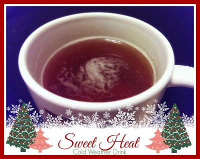 {Recipe} Sweet Heat ~ Cold Weather Drink